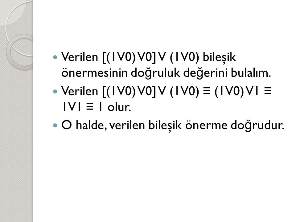 Verilen [(1V0) V0] V (1V0) bileşik önermesinin doğruluk değerini bulalım.